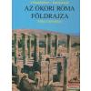 Mike Corbishley - Az ókori Róma földrajza