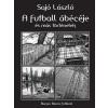 SAJÓ LÁSZLÓ - A FUTBALL ÁBÉCÉJE ÉS MÁS TÖRTÉNETEK - ÜKH 2014