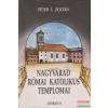 Péter I. Zoltán - Nagyvárad római katolikus templomai