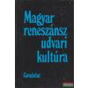 Gondolat Kiadó Magyar reneszánsz udvari kultúra