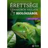 Juhász Ildikó, Vargáné Lengyel Adrien Érettségi témakörök vázlata biológiából - Közép- és emelt szint
