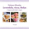 LÍRA KÖNYV ZRT. Levendula, rózsa, ibolya - A legnemesebb ehetõ virágok