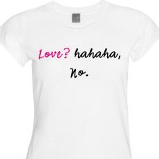 Love, hahaha no