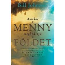 Bill Johnson Amikor a Menny meghódítja a Földet vallás
