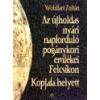 Magyar ház Szkítia Az újholdas nyári napforduló pogánykori emlékei Felcsíkon - Kopjafa helyett - Wohlfart Zoltán