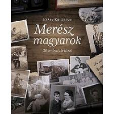 Corvina Kiadó Nyáry Krisztián: Merész magyarok - 30 emberi történet (Előrendelhető, várható megjelenés: 2015.11.23.) társadalom- és humántudomány