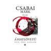 Csabai Márk Csabai Márk: A hatlövetu - Szex, pénz, hatalom