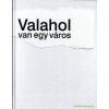 - VALAHOL VAN EGY VÁROS