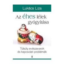 Kulcslyuk Kiadó Lukács Liza: Az éhes lélek gyógyítása - Túlsúly, evészavarok és kapcsolati problémák társadalom- és humántudomány