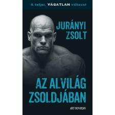 JURÁNYI ZSOLT - AZ ALVILÁG ZSOLDJÁBAN - A TELJES, VÁGATLAN VÁLTOZAT regény