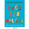 Brian Wansink Evés ész nélkül - Miért eszünk többet, mint hisszük?