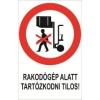 Rakodógép alatt tartózkodni tilos! (TÁBLA)