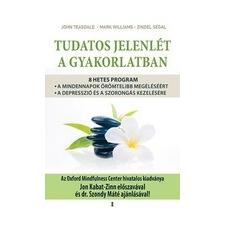 Kulcslyuk Kiadó Zindel Segal - John Teasdale - Mark Williams: Tudatos jelenlét a gyakorlatban társadalom- és humántudomány