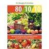 Bioenergetic Kiadó Dr. Douglas N. Graham: 80/10/10 - Egy étrend, ami egyszerre képes egyensúlyt teremteni egészségében, testsúlyában és életében