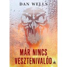 Dan Wells WELLS, DAN - MÁR NINCS VESZTENIVALÓD ajándékkönyv