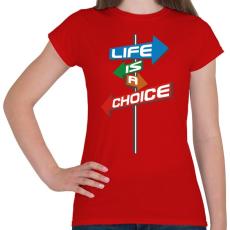 PRINTFASHION Life Is A Choice - Női póló - Piros
