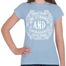 PRINTFASHION Légy erős és bátor - Női póló - Világoskék
