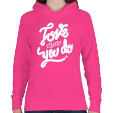 PRINTFASHION Szeresd amit csinálsz  - Női kapucnis pulóver - Fukszia