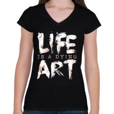 PRINTFASHION Az élet egy haldokló művészet - Női V-nyakú póló - Fekete