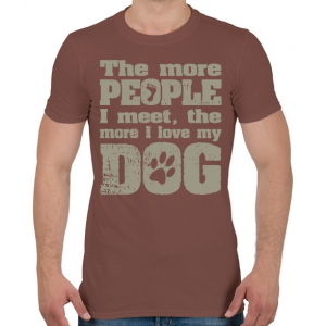 PRINTFASHION Minél több emberrel találkozom, annál jobban szeretem a kutyámat! - Férfi póló - Mogyoróbarna