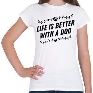 PRINTFASHION Az élet kutyával jobb - Női póló - Fehér