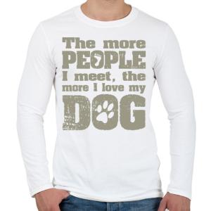 PRINTFASHION Minél több emberrel találkozom, annál jobban szeretem a kutyámat! - Férfi hosszú ujjú póló - Fehér