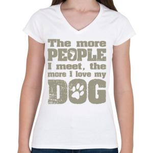 PRINTFASHION Minél több emberrel találkozom, annál jobban szeretem a kutyámat! - Női V-nyakú póló - Fehér