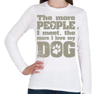 PRINTFASHION Minél több emberrel találkozom, annál jobban szeretem a kutyámat! - Női hosszú ujjú póló - Fehér