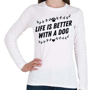 PRINTFASHION Az élet kutyával jobb - Női hosszú ujjú póló - Fehér