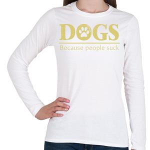 PRINTFASHION Dogs, because people suck - Női hosszú ujjú póló - Fehér