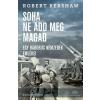 Akadémia Kiadó Robert Kershaw: Soha ne add meg magad - Egy háborús nemzedék emlékei