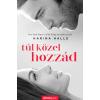 Álomgyár Kiadó Karina Halle: Túl közel hozzád