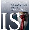 András Sándor Mi vagyunk most a vandálok is