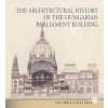 ANDRÁSSY DOROTTYA ANDRÁSSY DOROTTYA - THE ARCHITECTURAL HISTORY OF THE HUNGARIAN PARLIAMENT BUILDING
