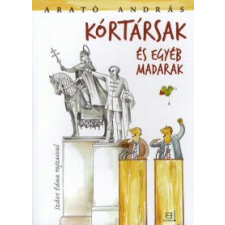 Arató András KÓRTÁRSAK ÉS EGYÉB MADARAK szórakozás