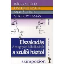 Bácskai Júlia, Fischer Eszter, Mohás Lívia, Vekerdy Tamás ELSZAKADÁS A SZÜLŐI HÁZTÓL - A MEGNYÚLT KÖLDÖKZSINÓR társadalom- és humántudomány