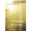BÁGER GUSZTÁV - TALÁLGATOM, MIT ÜZENSZ