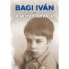 Bagi Iván BAGI IVÁN - A HÛSÉG ÁRVÁJA