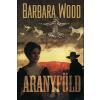 Barbara Wood ARANYFÖLD