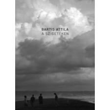 Bartis Attila A szigeteken művészet