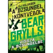 Bear Grylls Vissza a dzsungelbe irodalom