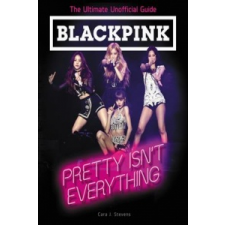 BLACKPINK: Pretty Isn't Everything (The Ultimate Unofficial Guide) – TBD idegen nyelvű könyv