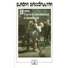 Bohumil Hrabal EURÓPA DIÁKKÖNYVTÁR - TÁNCÓRÁK IDŐSEBBEKNEK ÉS HALADÓKNAK (ÚJ!) gyermek- és ifjúsági könyv