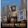 Bolla Zoltán BOLLA ZOLTÁN - BUDAPEST ART DECO - VÁROSNÉZÕ SÉTÁK - WALKING GUIDE