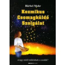 Bärbel Mohr KOZMIKUS CSOMAGKÜLDŐ SZOLGÁLAT - AVAGY MITŐL MŰKÖDNEK A CSODÁK? ezoterika