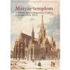 Budapesti Történeti Múzeum Mátyás-templom - A budavári Nagyboldogasszony - templom évszázadai (1246-2013)