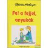 Christine Nöstlinger - Fel a fejjel, anyukák