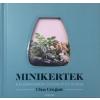 Corvina Kiadó Clea Cregan: Minikertek - A floráriumok csodálatos világa