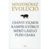 Csányi Vilmos, Kampis György, Mérő László, Pléh Csaba MINDÖRÖKKÉ EVOLÚCIÓ