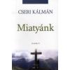 Cseri Kálmán MIATYÁNK